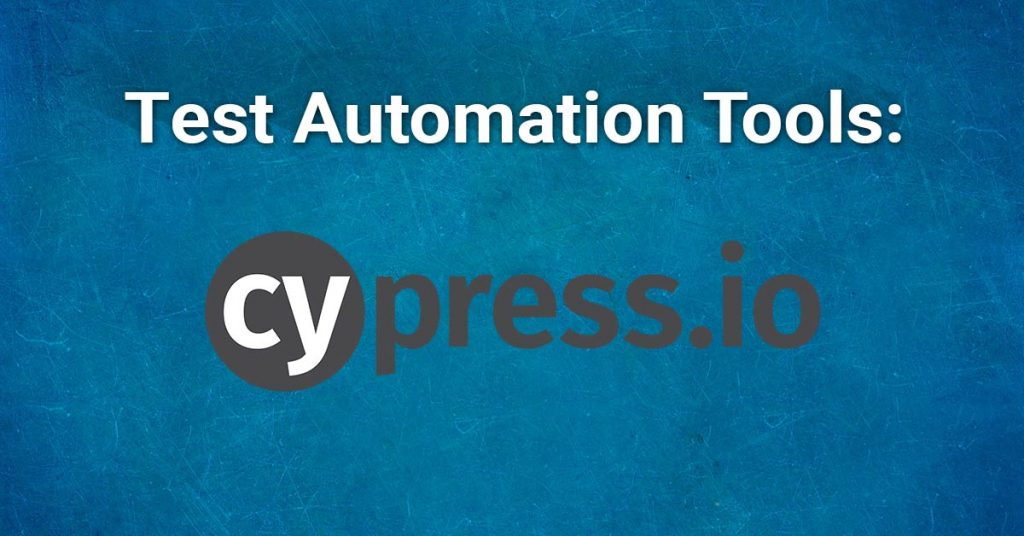Test Automation Tools: Cypress.io