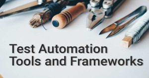 Test Automation Tools and Frameworks