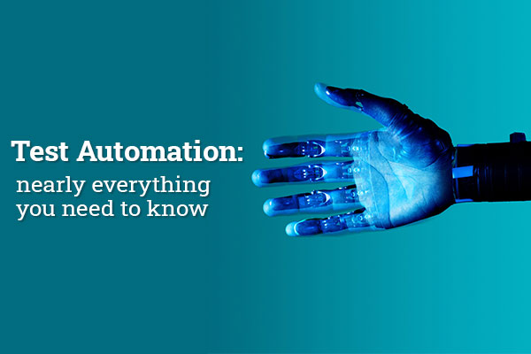 Test Automation: nearly everything you need to know