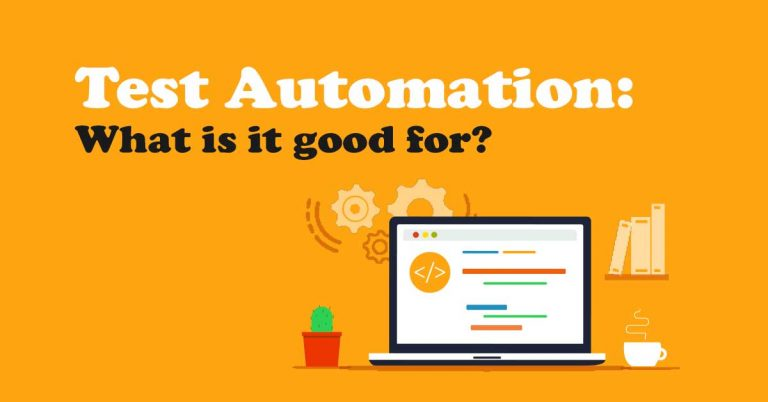 Test Automation: what is it good for?
