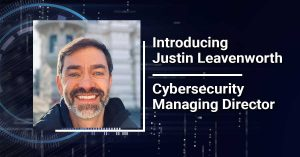 Introducing Justin Leavenworth, Cybersecurity Managing Director
