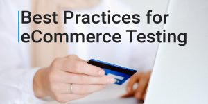 Best Practices for eCommerce Testing