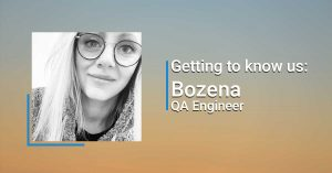 Getting to know us: Bozena, QA Engineer